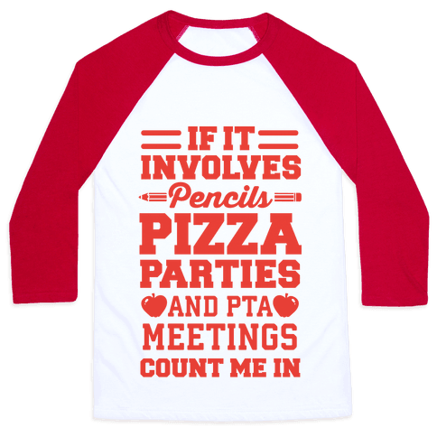 If It Involves Pencils, Pizza Parties, And PTA Meetings, Count Me In Baseball Tee