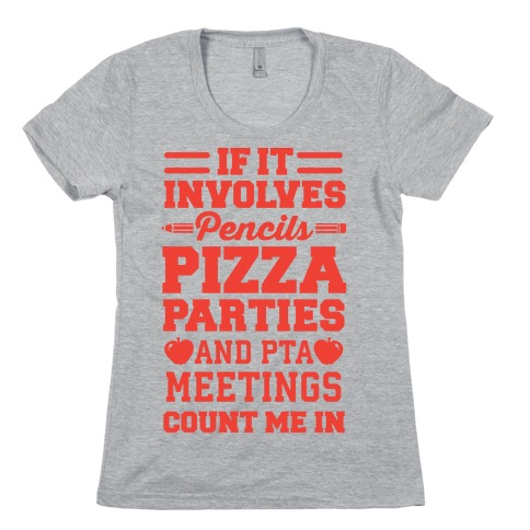 If It Involves Pencils, Pizza Parties, And PTA Meetings, Count Me In Womens T-Shirt