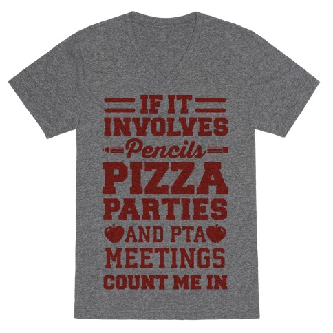 If It Involves Pencils, Pizza Parties, And PTA Meetings, Count Me In V-Neck Tee Shirt