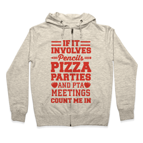 If It Involves Pencils, Pizza Parties, And PTA Meetings, Count Me In Zip Hoodie