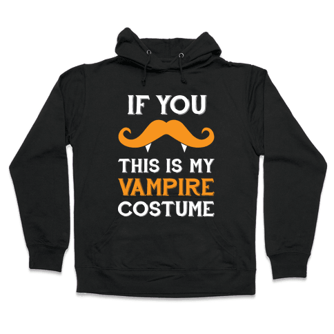 This My Vampire Costume (If You Mustache) Hooded Sweatshirt