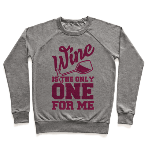Wine Is The Only One For Me Pullover