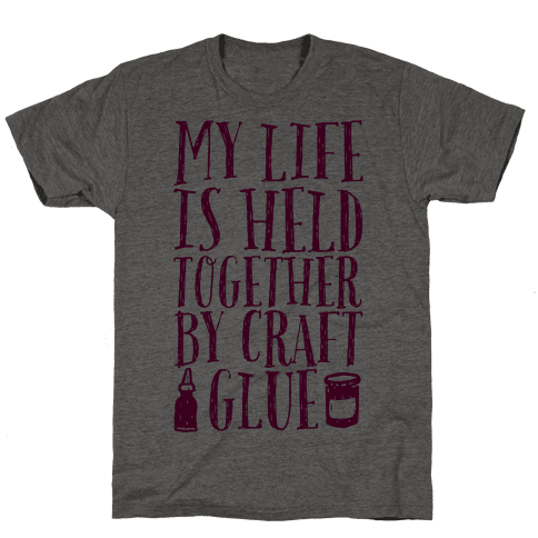 My Life is Held Together By Craft Glue