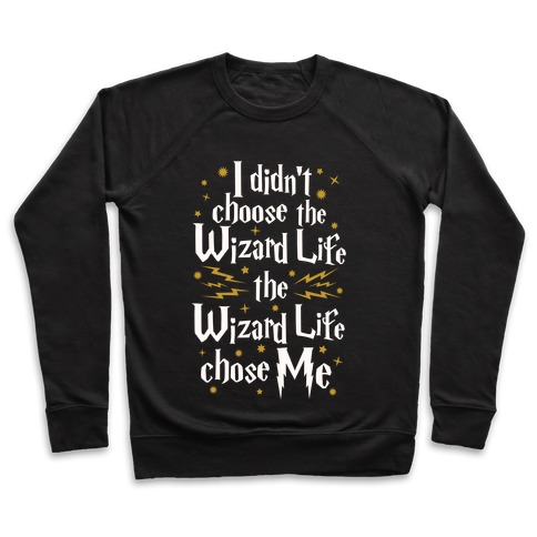 The Wizard Life Chose Me Pullover