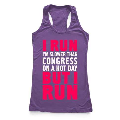 I Run Slower Than Congress On A Hot Day Racerback Tank Top