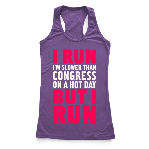 I Run Slower Than Congress On A Hot Day Racerback Tank Top