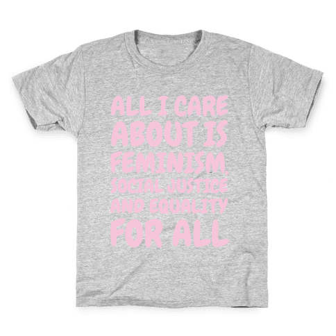 All I Care About Is Feminism Kids T-Shirt