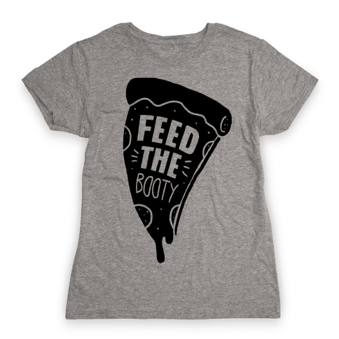 Feed The Booty Womens T-Shirt