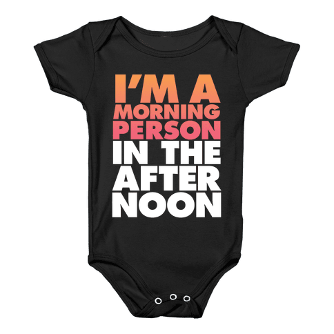 I'm A Morning Persoon (In The Afternoon) Baby Onesy