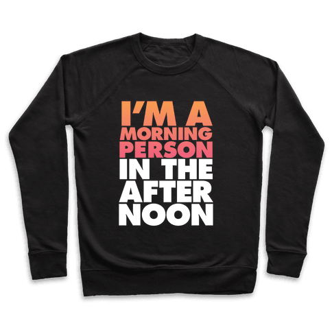 I'm A Morning Persoon (In The Afternoon) Pullover