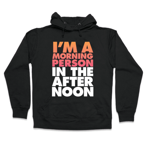 I'm A Morning Persoon (In The Afternoon) Hooded Sweatshirt