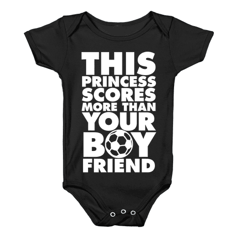 This Princess Scores More Than Your Boyfriend (Soccer) Baby Onesy
