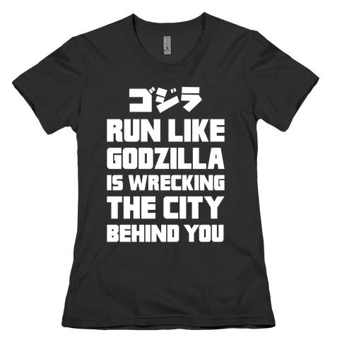 Run Like Godzilla Is Wrecking The City Behind You Womens T-Shirt