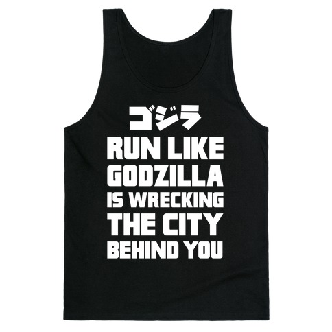 Run Like Godzilla Is Wrecking The City Behind You Tank Top