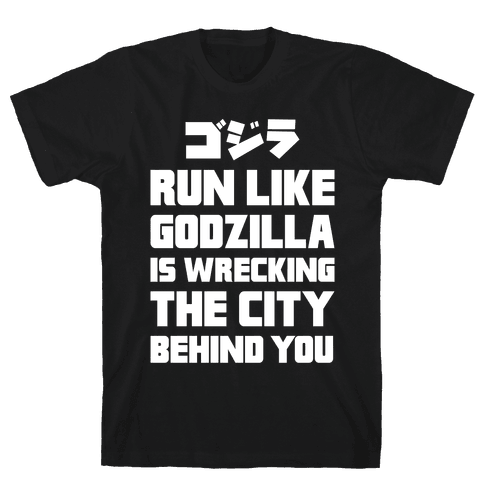 Run Like Godzilla Is Wrecking The City Behind You Mens T-Shirt