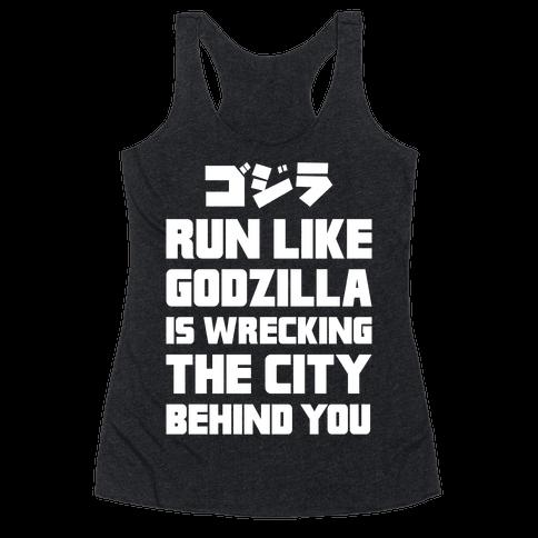 Run Like Godzilla Is Wrecking The City Behind You Racerback Tank Top