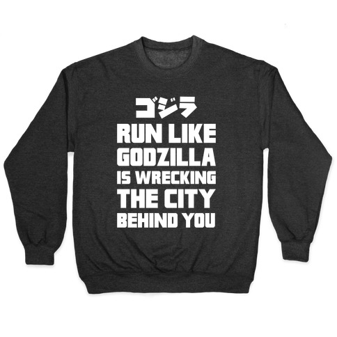 Run Like Godzilla Is Wrecking The City Behind You Pullover