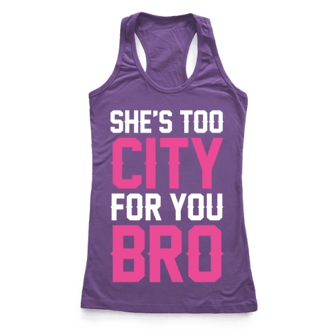 She's Too City For You Bro Racerback Tank Top