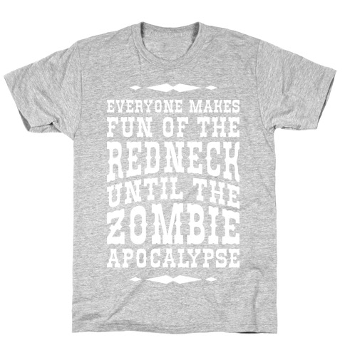 Everyone Makes Fun Of The Redneck Until The Zombie Apocalypse Mens T-Shirt
