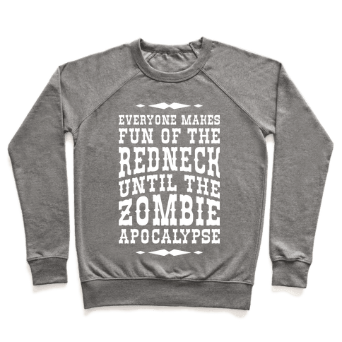 Everyone Makes Fun Of The Redneck Until The Zombie Apocalypse Pullover