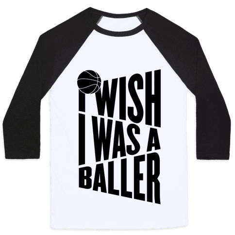 I Wish I Was A Baller Baseball Tee
