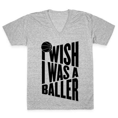 I Wish I Was A Baller V-Neck Tee Shirt
