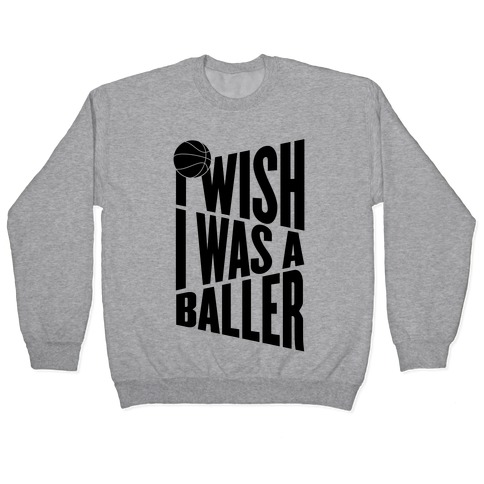 I Wish I Was A Baller Pullover