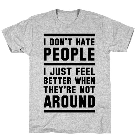 I Don't Hate People T-Shirt
