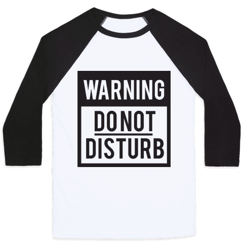 Do Not Disturb (Warning) Baseball Tee