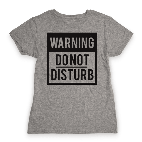 Do Not Disturb (Warning) Womens T-Shirt
