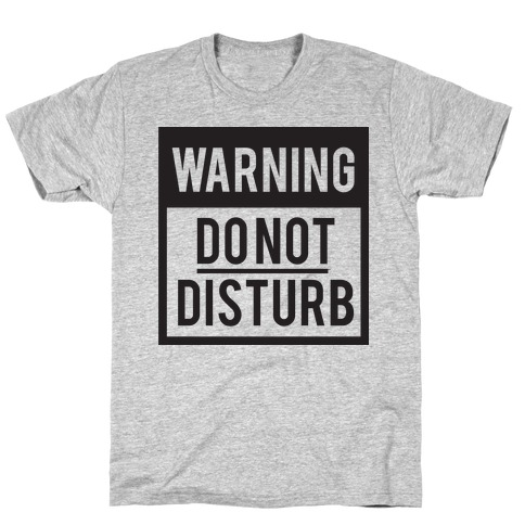 Do Not Disturb (Warning) Mens T-Shirt