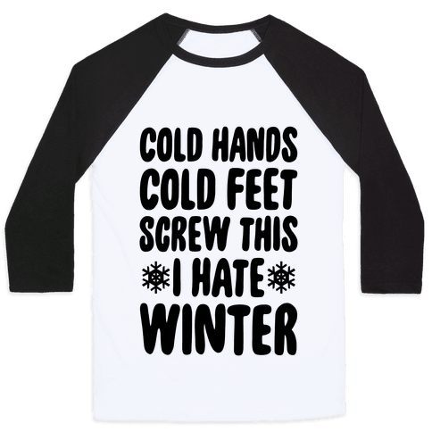 Cold Hands, Cold Feet, Screw This Baseball Tee