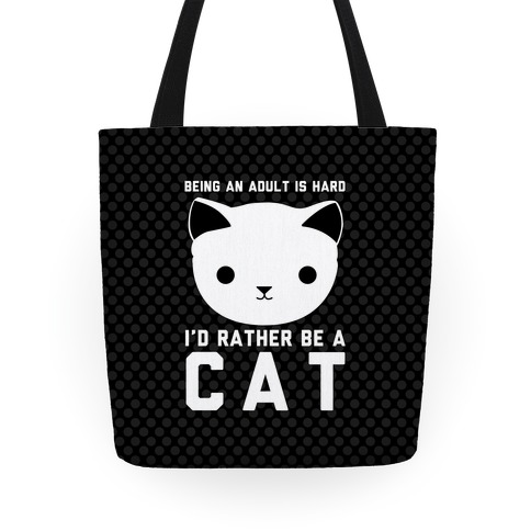 Being An Adult Is Hard I'd Rather Be A Cat Tote