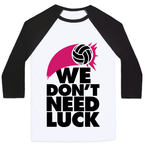 We Don't Need Luck (Volleyball) Baseball Tee