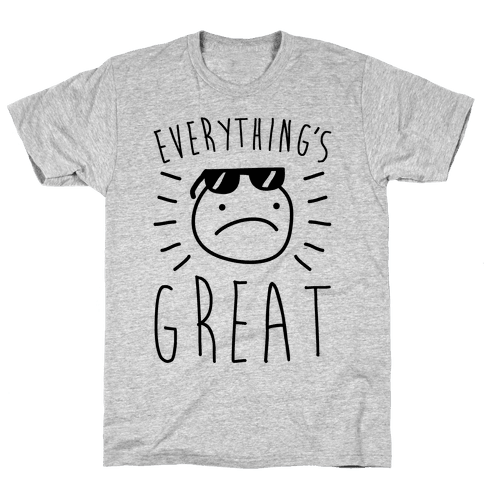 Everything's Great Mens T-Shirt