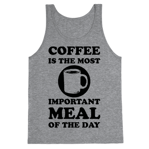 Coffee Is The Most Important Meal Of The Day Tank Top
