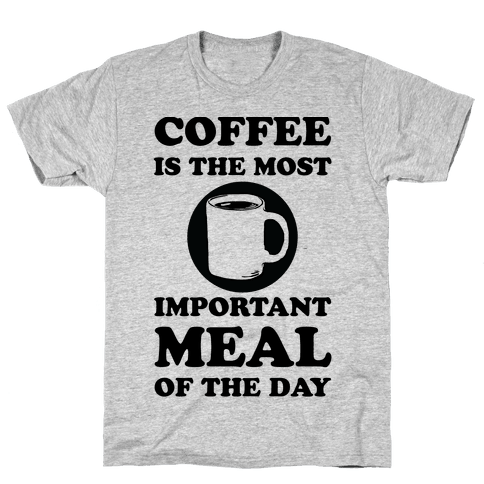 Coffee Is The Most Important Meal Of The Day Mens T-Shirt