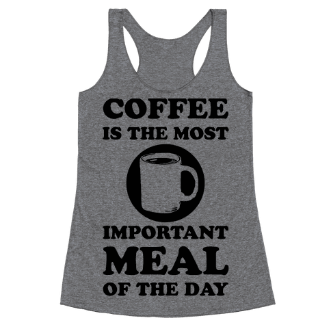 Coffee Is The Most Important Meal Of The Day Racerback Tank Top