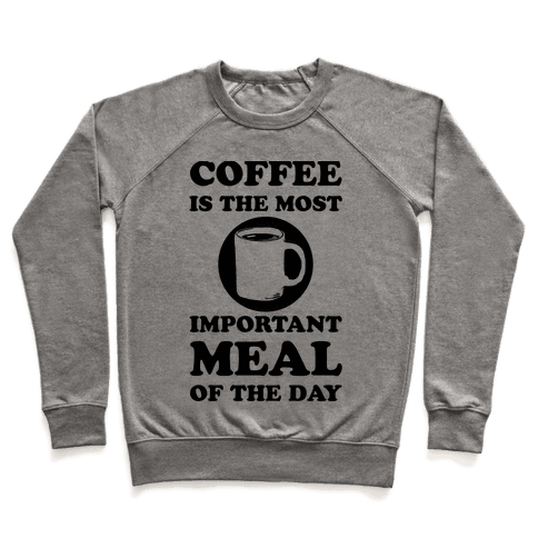 Coffee Is The Most Important Meal Of The Day Pullover