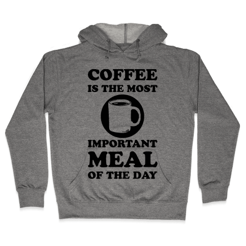 Coffee Is The Most Important Meal Of The Day Hooded Sweatshirt