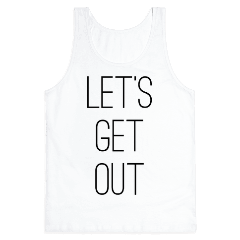 Let's Get Out Tank Top
