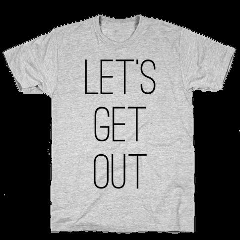 Let's Get Out Mens T-Shirt