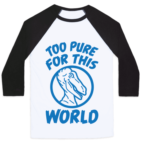 Dinosaurs Are Too Pure For This World Baseball Tee