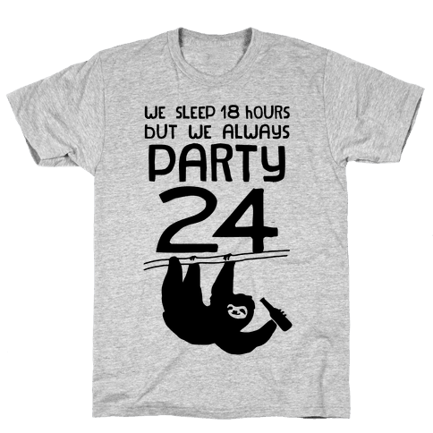 We Sleep 18 Hours But We Always Party 24 Mens T-Shirt