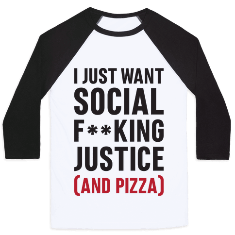 I Just Want Social F**king Justice (And Pizza)  Baseball Tee