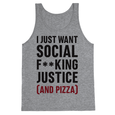 I Just Want Social F**king Justice (And Pizza)  Tank Top
