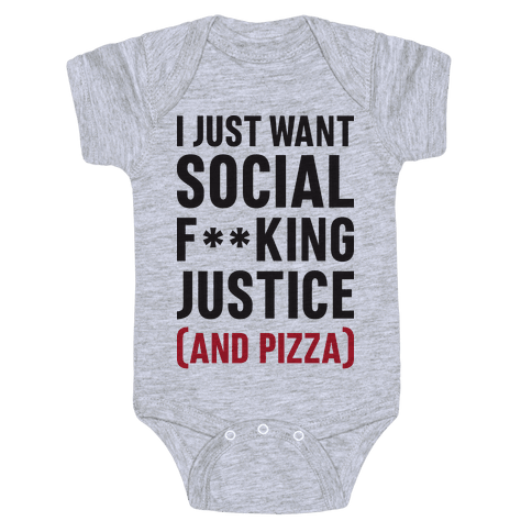 I Just Want Social F**king Justice (And Pizza)  Baby Onesy