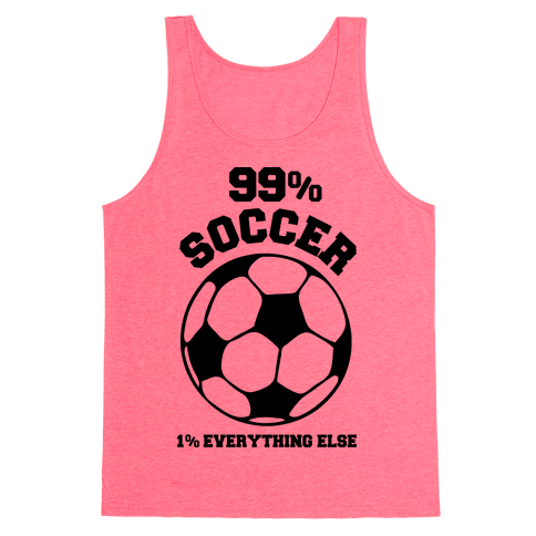 99 Percent Soccer 1 Percent Everthing Else Tank Top