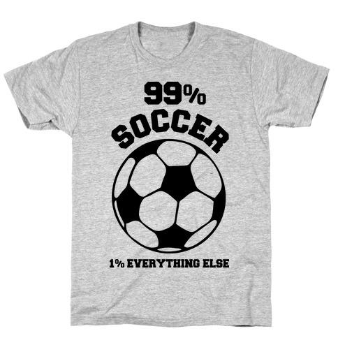 99 Percent Soccer 1 Percent Everthing Else T-Shirt