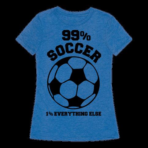 99 percent soccer 1 percent everthing else tshirt human for Z table 99 percent